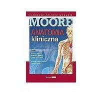 Książki o zdrowiu, medycynie i urodzie, Anatomia kliniczna MOORE Tom 1 (opr. miękka)