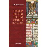 Biografie i wspomnienia, Biskup płocki Erazm Ciołek (1474-1522) (opr. broszurowa)