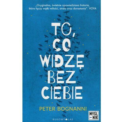 Książki dla młodzieży, To, co widzę bez ciebie (opr. miękka)