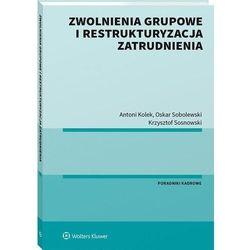 Zwolnienia grupowe i restrukturyzacja zatrudnienia - kolek antoni, sobolewski oskar, sosnowski krzysztof