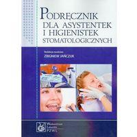 Książki medyczne, Podręcznik dla asystentek i higienistek stomatologicznych (opr. miękka)