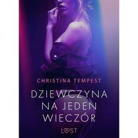 Literatura kobieca, obyczajowa, romanse, Dziewczyna na jeden wieczór – opowiadanie erotyczne - Christina Tempest - ebook