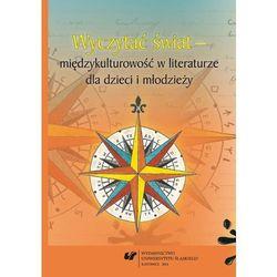 Wyczytać świat #8211; międzykulturowość w literaturze dla dzieci i młodzieży