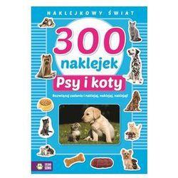 300 naklejek. Psy i koty. Naklejkowy świat. Darmowy odbiór w niemal 100 księgarniach!