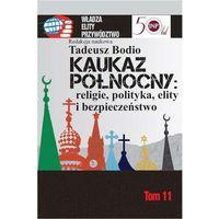 Publicystyka, eseje, polityka, Kaukaz Północny religie polityka elity i bezpieczeństwo - Tadeusz Bodio - ebook