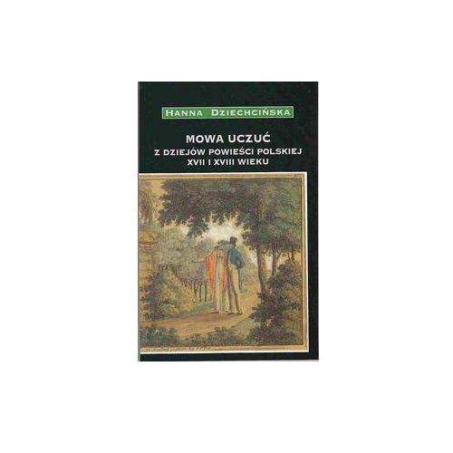 Literaturoznawstwo, Mowa uczuć. Z dziejów powieści polskiej XVII i XVIII wieku (opr. miękka)