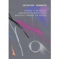E-booki, Teoria i estetyka awangardy muzycznej drugiej połowy XX wieku - Zbigniew Skowron