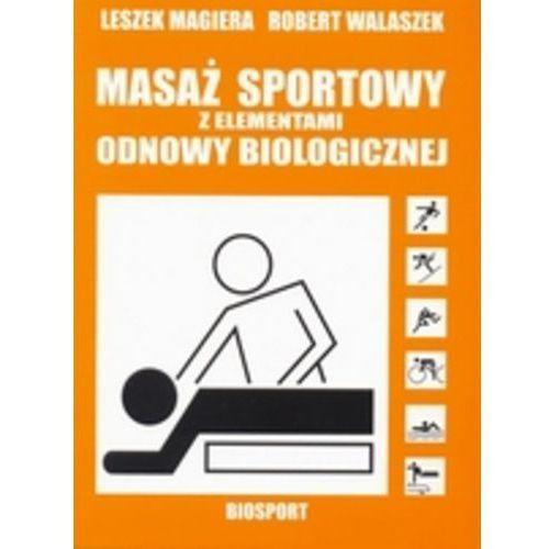 Książki medyczne, Masaż sportowy z elementami odnowy biologicznej - Leszek Magiera, Robert Walaszek (opr. miękka)