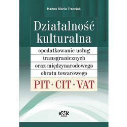 Działalność kulturalna - opodatkowanie usług transgranicznych oraz międzynarodowego obrotu towarowego. PIT, CIT, VAT (opr. miękka)