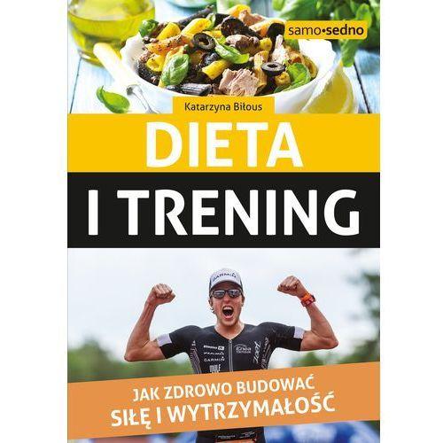 Hobby i poradniki, Dieta i trening. Jak zdrowo budować siłę i wytrzymałość (opr. miękka)