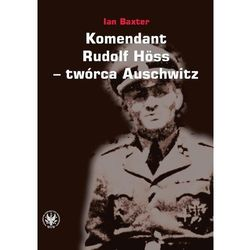 Komendant Rudolf Höss twórca Auschwitz - Ian Baxter (opr. miękka)