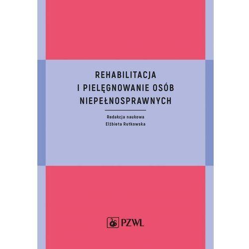 E-booki, Rehabilitacja i pielęgnowanie osób niepełnosprawnych - Elżbieta Rutkowska (EPUB)