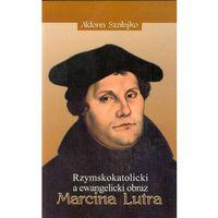 Publicystyka, eseje, polityka, Rzymskokatolicki a ewangelicki obraz Marcina Lutra (opr. miękka)