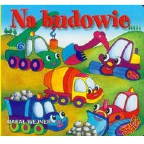 Książki dla dzieci, Na budowie - Rafał Wejner (opr. kartonowa)