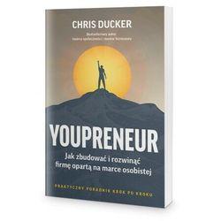 YOUPRENEUR. Jak zbudować i rozwinąć firmę opartą na marce osobistej - Chris Ducker