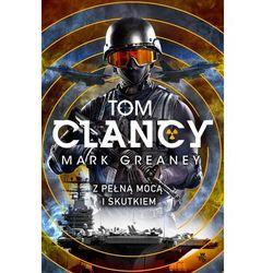 Z PEŁNĄ MOCĄ I SKUTKIEM - Tom Clancy DARMOWA DOSTAWA KIOSK RUCHU (opr. miękka)