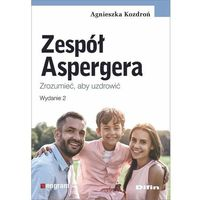 Książki medyczne, Zespół aspergera. zrozumieć, aby uzdrowić wyd. 2 (opr. miękka)