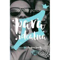 Książki dla młodzieży, Para idealna - Jennifer Echols (opr. miękka)