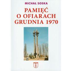 Pamięć o ofiarach grudnia 1970 (opr. miękka)