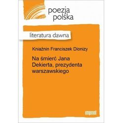 Na śmierć Jana Dekierta, prezydenta warszawskiego - Franciszek Dionizy Kniaźnin