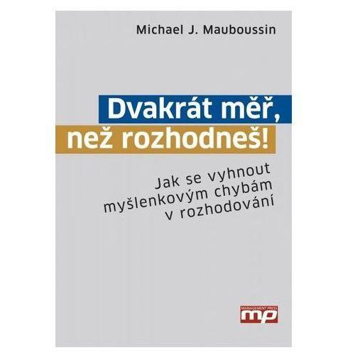 Pozostałe książki, Dvakrát měř, než rozhodneš! - Jak se vyhnout myšlenkovým chybám v rozhodování Mauboussin Michael J.
