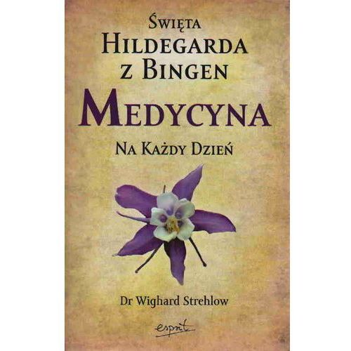 Książki medyczne, Święta Hildegarda z Bingen Medycyna na każdy dzień (opr. miękka)