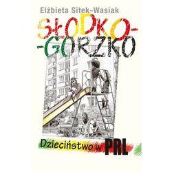Słodko-gorzko Dzieciństwo w PRL - Sitek-Wasiak Elżbieta - książka (opr. broszurowa)