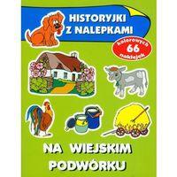 Książki dla dzieci, Na wiejskim podwórku Historyjki z nalepkami (opr. broszurowa)