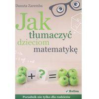 Hobby i poradniki, Jak tłumaczyć dzieciom matematykę (opr. broszurowa)