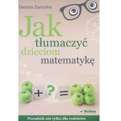 Jak tłumaczyć dzieciom matematykę (opr. broszurowa)