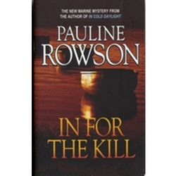 In for the Kill - A Compelling Thriller of Identity Theft, Fraud, Embezzlement and Murder Rowson, Pauline