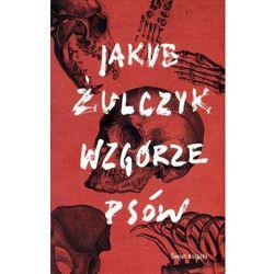Wzgórze psów - Jakub Żulczyk OD 24,99zł DARMOWA DOSTAWA KIOSK RUCHU (opr. miękka)