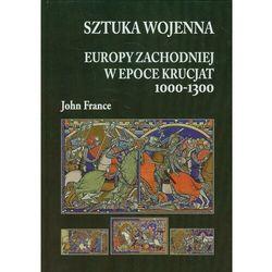 Sztuka wojenna Europy Zachodniej w epoce krucjat 1000-1300 - John France - ebook