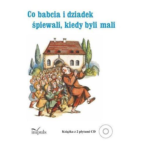Literatura młodzieżowa, Co babcia i dziadek śpiewali kiedy byli mali + 2 CD. Darmowy odbiór w niemal 100 księgarniach! (opr. broszurowa)