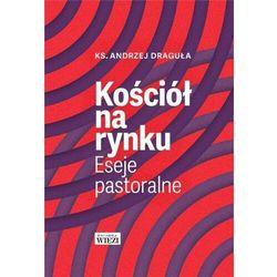 Kościół na rynku. Eseje pastoralne - ks. Andrzej Draguła - książka (opr. twarda)