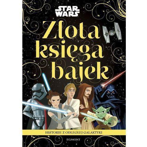 Książki dla dzieci, Star Wars Historie z odległej galaktyki Złota księga bajek - Praca zbiorowa (opr. broszurowa)