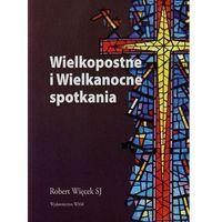 Książki religijne, Wielkopostne i Wielkanocne spotkania - Robert Więcek SJ (opr. broszurowa)