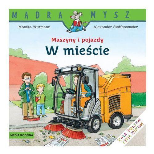 Książki dla dzieci, MASZYNY I POJAZDY W MIEŚCIE. MĄDRA MYSZ (opr. miękka)