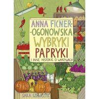 Książki dla dzieci, Wybryki papryki i inne historie o warzywach - anna ficner-ogonowska (opr. twarda)