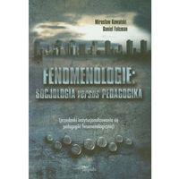 Filozofia, Fenomenologie: socjologia versus pedagogika (przesłanki instytucjonalizowania się pedagogiki...) (opr. miękka)