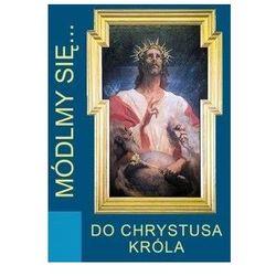 Módlmy się…Do Chrystusa Króla (opr. miękka)