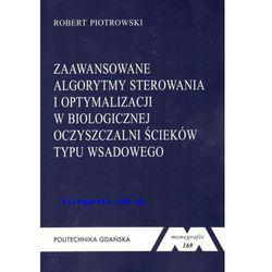 Zaawansowane algorytmy sterowania i optymalizacji w biologicznej oczyszczalni ścieków typu wsadowego, Seria Monografie nr 169 (opr. miękka)
