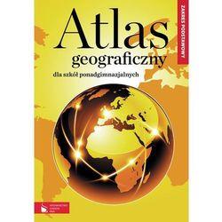 Atlas Geograficzny Dla Szkół Ponadgimnazjalnych. Zakres Podstawowy (opr. miękka)