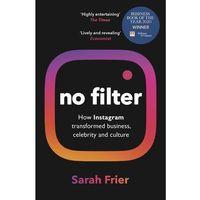 Książki do nauki języka, No Filter. The Inside Story of Instagram? Winner of the FT Business Book of the Year Award - Frier Sarah - książka (opr. miękka)