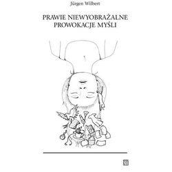 Prawie niewyobrażalne prowokacje myśli (opr. miękka)