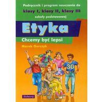 Filozofia, Etyka Chcemy Być Lepsi Podręcznik I Program Nauczania (opr. miękka)