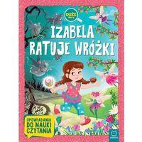 Książki dla dzieci, Izabela ratuje wróżki. Duże litery (opr. broszurowa)
