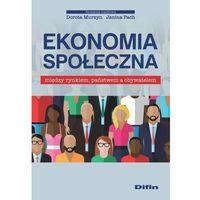 Książki o biznesie i ekonomii, Ekonomia społeczna Między rynkiem, państwem a obywatelem (opr. broszurowa)