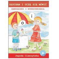 Książki dla dzieci, Słucham i uczę się mówić. Samogłoski i wykrzyknienia Jagoda Cieszyńska + CD (opr. broszurowa)