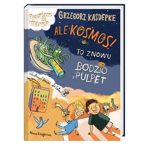 Książki dla dzieci, Ale kosmos! To znowu Bodzio i Pulpet (opr. twarda)